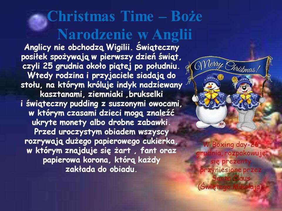 Christmas Time – Boże Narodzenie w Anglii Anglicy nie obchodzą Wigilii. Świąteczny posiłek spożywają w pierwszy dzień świąt, czyli 25 grudnia około pi