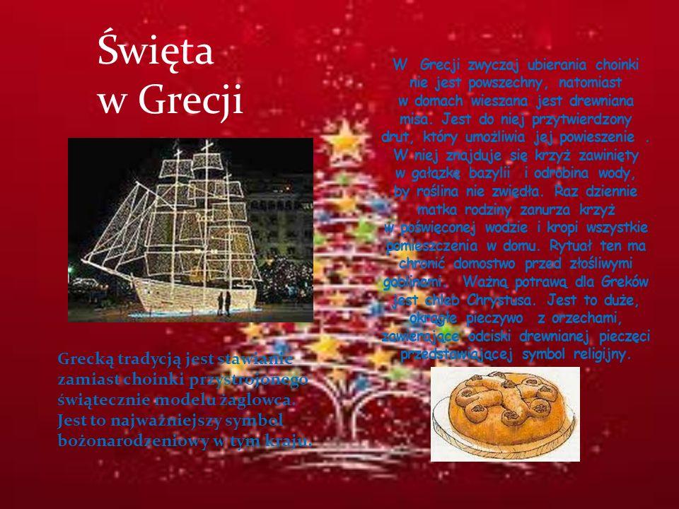 Święta w Grecji Grecką tradycją jest stawianie zamiast choinki przystrojonego świątecznie modelu żaglowca. Jest to najważniejszy symbol bożonarodzenio