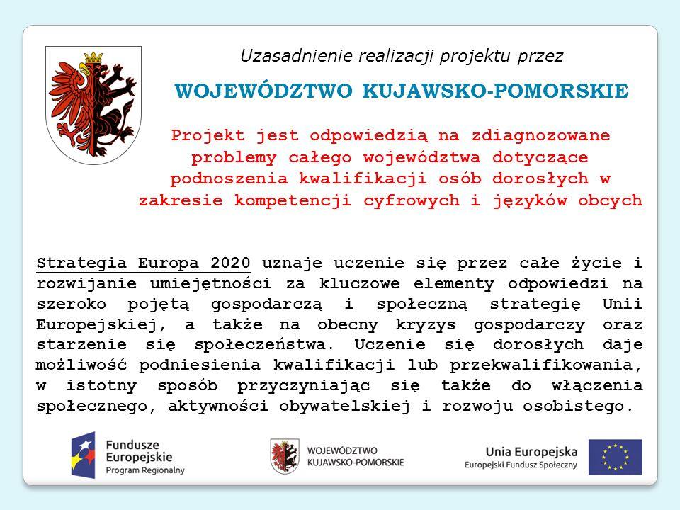 Uzasadnienie realizacji projektu przez WOJEWÓDZTWO KUJAWSKO-POMORSKIE Strategia Europa 2020 uznaje uczenie się przez całe życie i rozwijanie umiejętno
