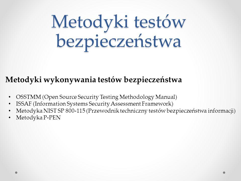 Metodyki testów bezpieczeństwa OSSTMM (Open Source Security Testing Methodology Manual) ISSAF (Information Systems Security Assessment Framework) Metodyka NIST SP 800-115 (Przewodnik techniczny testów bezpieczeństwa informacji) Metodyka P-PEN Metodyki wykonywania testów bezpieczeństwa