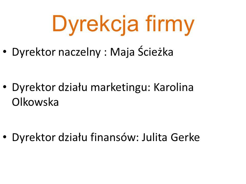 Dyrekcja firmy Dyrektor naczelny : Maja Ścieżka Dyrektor działu marketingu: Karolina Olkowska Dyrektor działu finansów: Julita Gerke