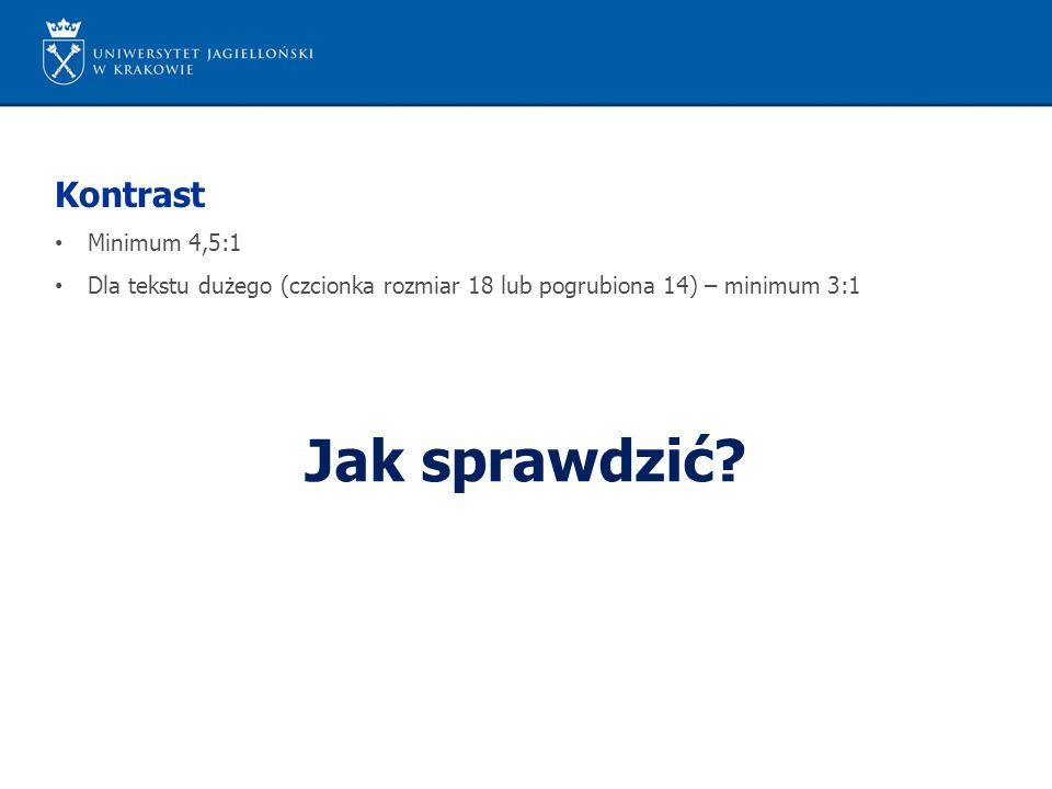 Kontrast Minimum 4,5:1 Dla tekstu dużego (czcionka rozmiar 18 lub pogrubiona 14) – minimum 3:1 Jak sprawdzić