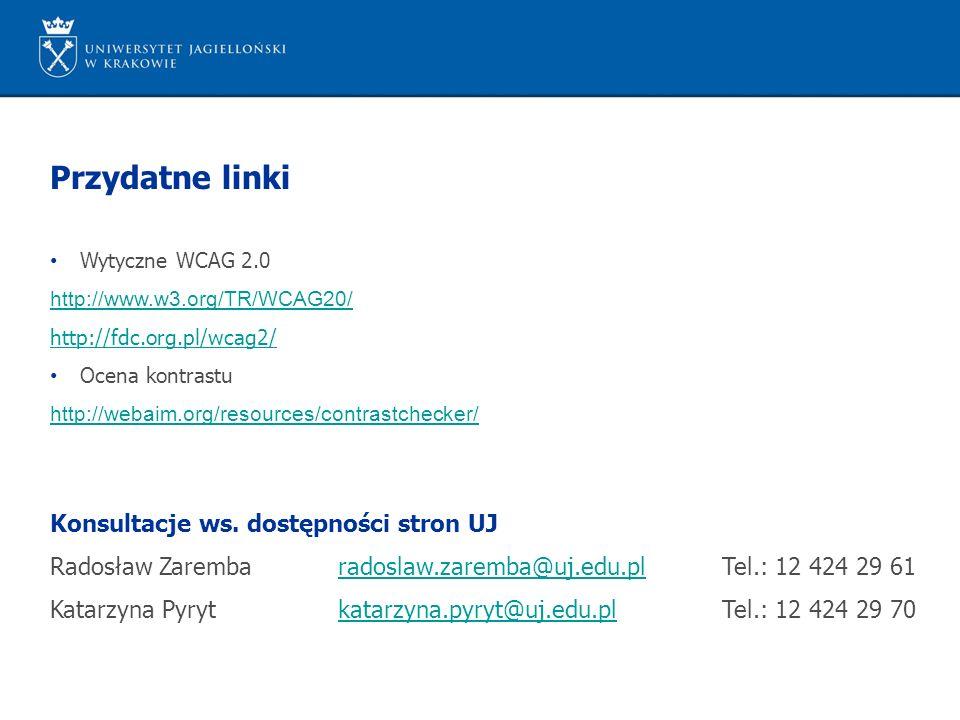 Przydatne linki Wytyczne WCAG 2.0 http://www.w3.org/TR/WCAG20/ http://fdc.org.pl/wcag2/ Ocena kontrastu http://webaim.org/resources/contrastchecker/ Konsultacje ws.