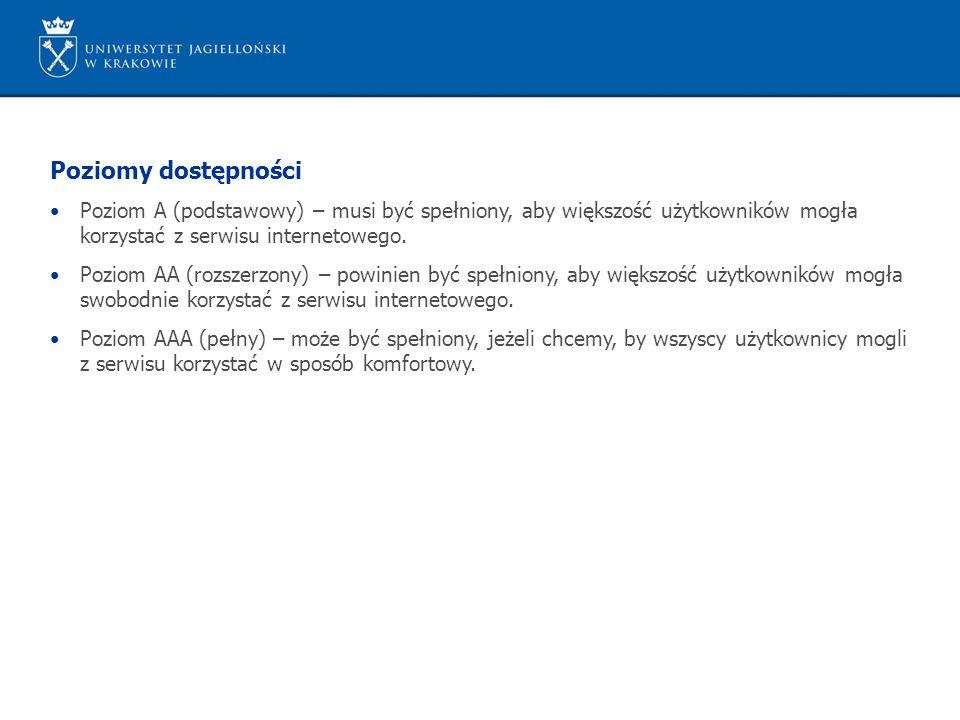 Poziomy dostępności Poziom A (podstawowy) – musi być spełniony, aby większość użytkowników mogła korzystać z serwisu internetowego.
