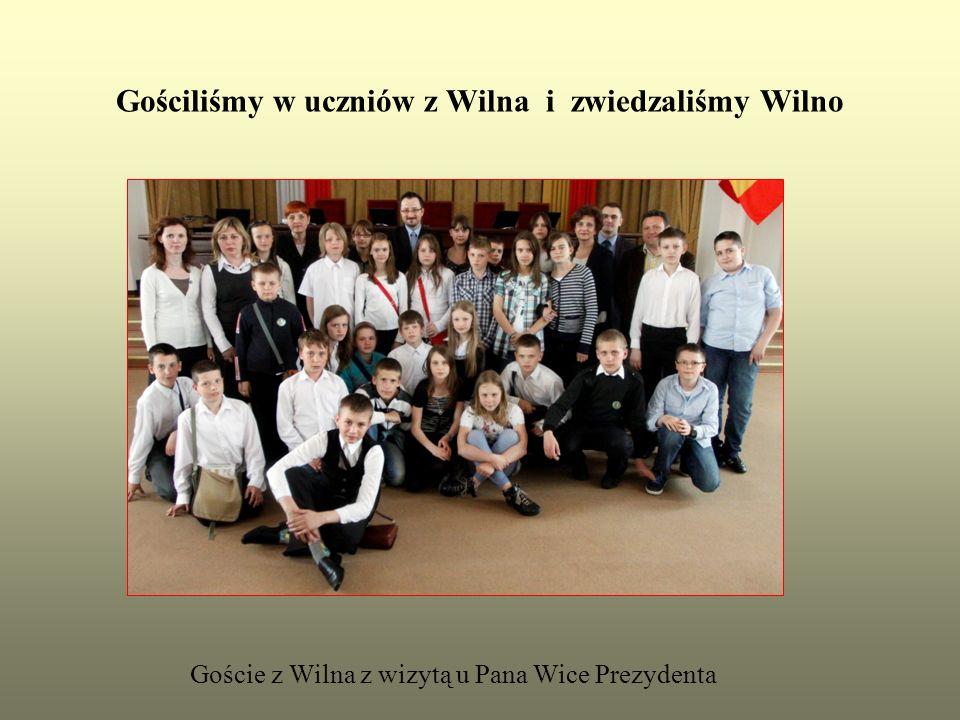 Gościliśmy w uczniów z Wilna i zwiedzaliśmy Wilno Goście z Wilna z wizytą u Pana Wice Prezydenta