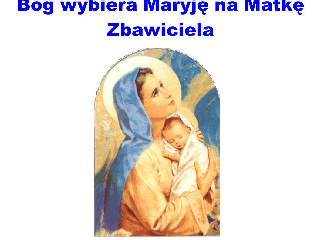 Bóg wybiera Maryję na Matkę Zbawiciela