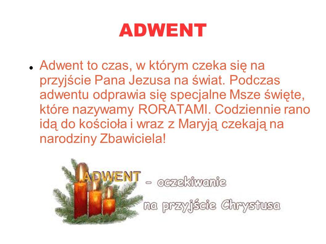 ADWENT Adwent to czas, w którym czeka się na przyjście Pana Jezusa na świat. Podczas adwentu odprawia się specjalne Msze święte, które nazywamy RORATA