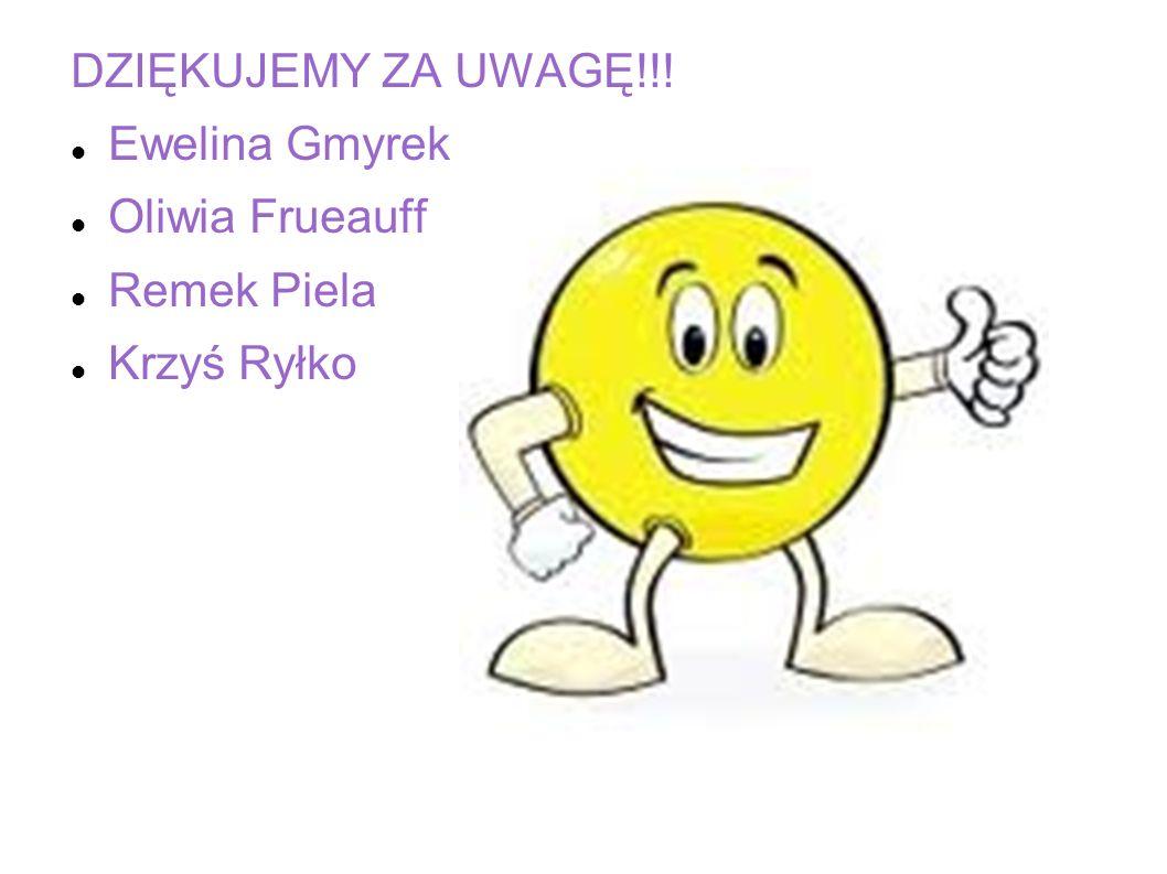 DZIĘKUJEMY ZA UWAGĘ!!! Ewelina Gmyrek Oliwia Frueauff Remek Piela Krzyś Ryłko