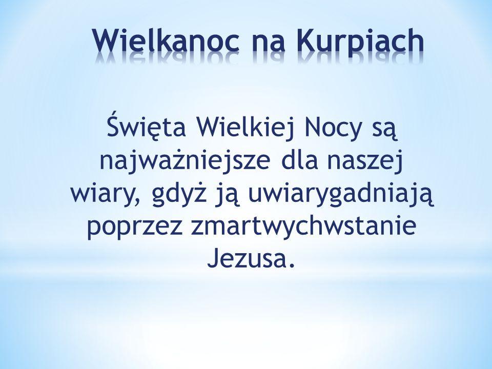 Święta Wielkiej Nocy są najważniejsze dla naszej wiary, gdyż ją uwiarygadniają poprzez zmartwychwstanie Jezusa.