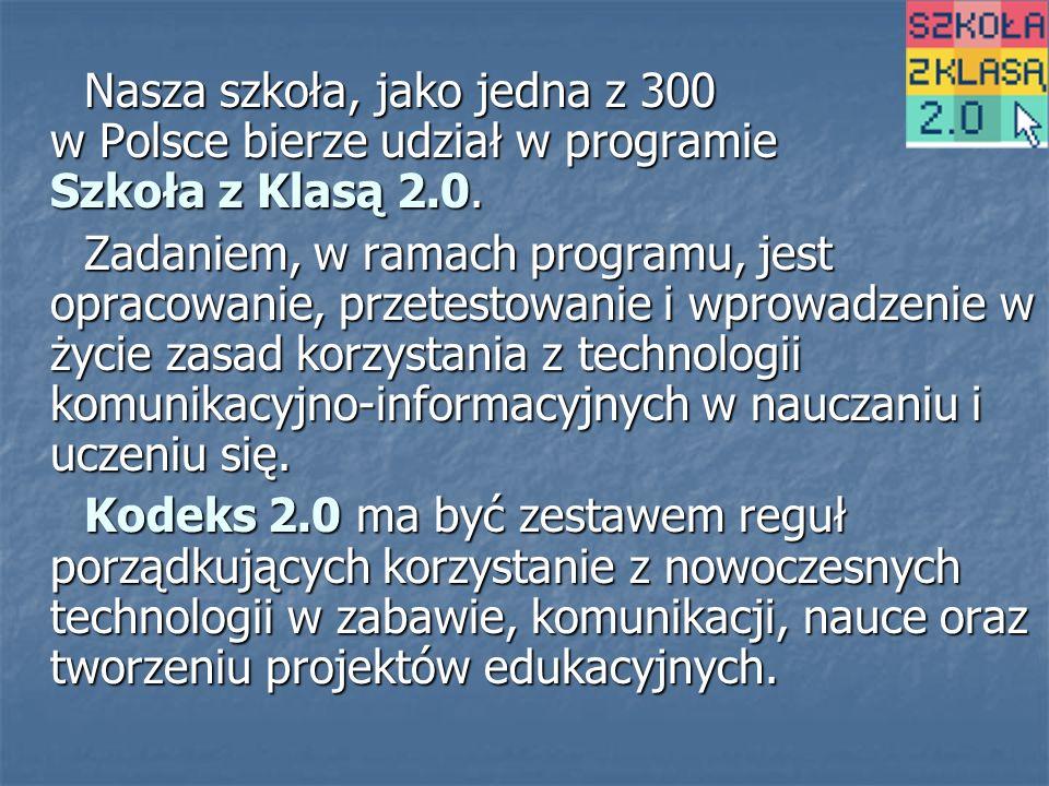 Nasza szkoła, jako jedna z 300 w Polsce bierze udział w programie Szkoła z Klasą 2.0.
