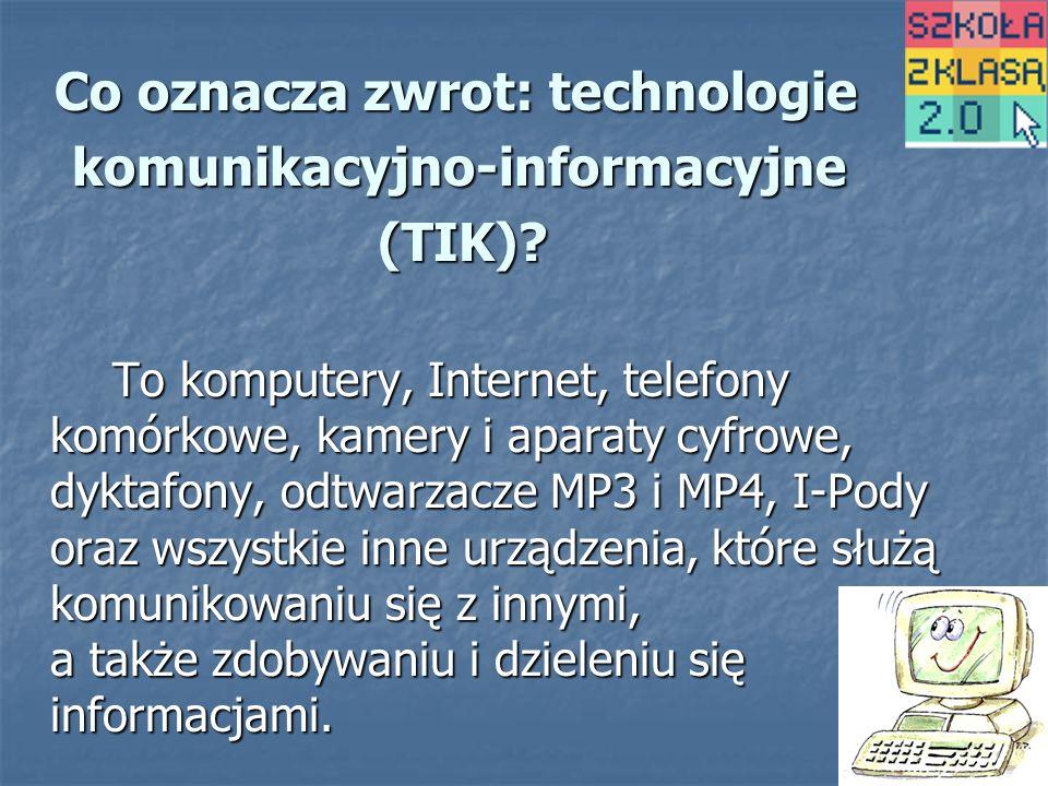 Co oznacza zwrot: technologie Co oznacza zwrot: technologie komunikacyjno-informacyjne komunikacyjno-informacyjne (TIK).