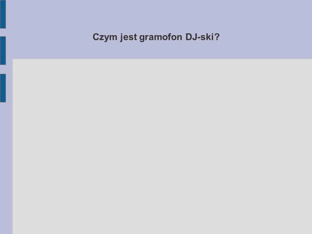 Czym jest gramofon DJ-ski