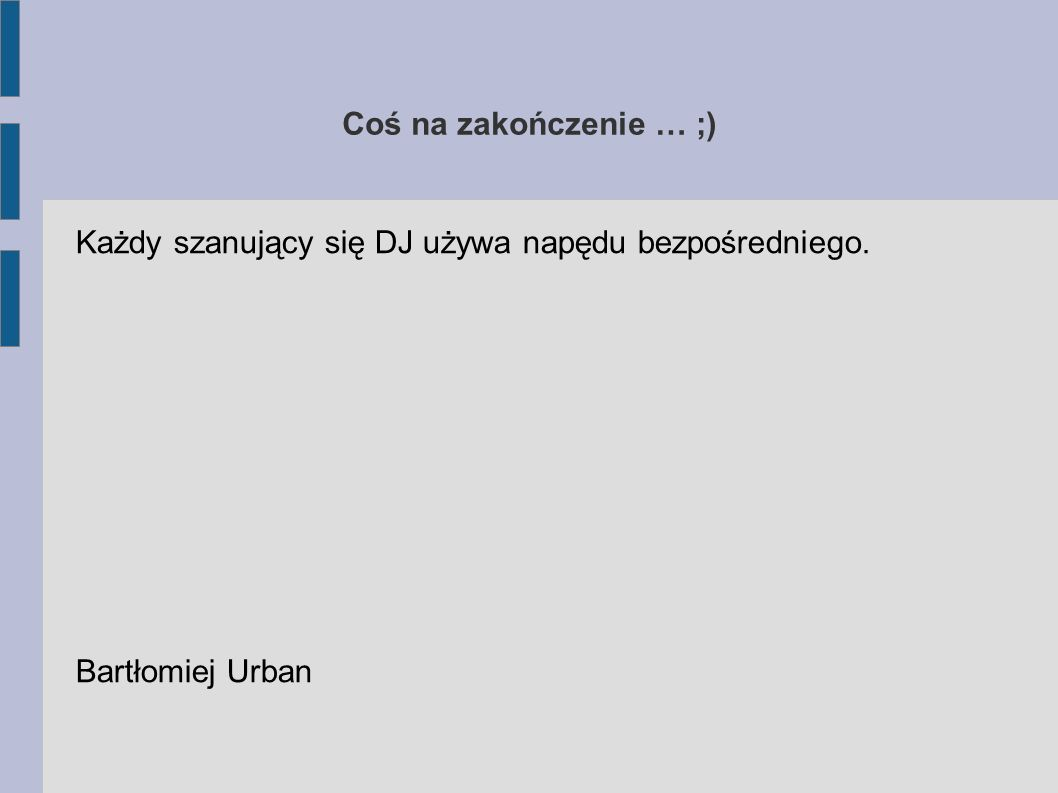 Coś na zakończenie … ;) Każdy szanujący się DJ używa napędu bezpośredniego. Bartłomiej Urban