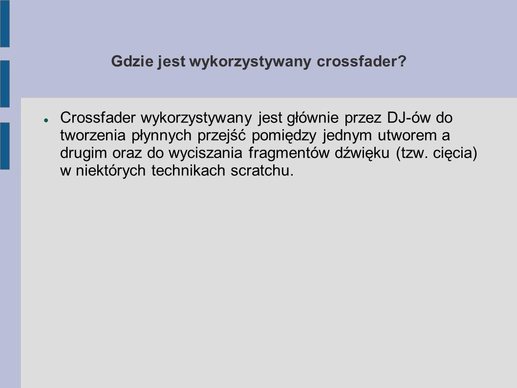 Gdzie jest wykorzystywany crossfader.