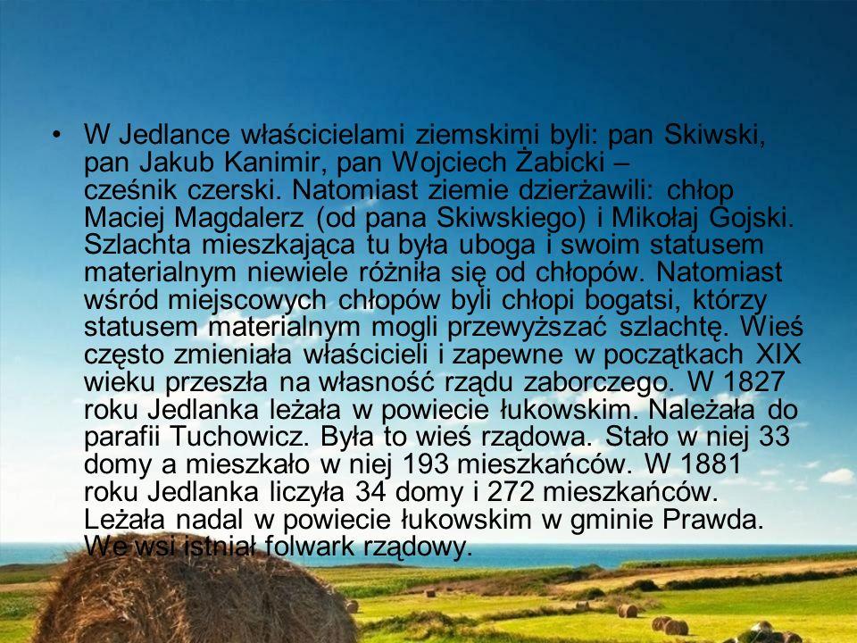 W Jedlance właścicielami ziemskimi byli: pan Skiwski, pan Jakub Kanimir, pan Wojciech Żabicki – cześnik czerski.