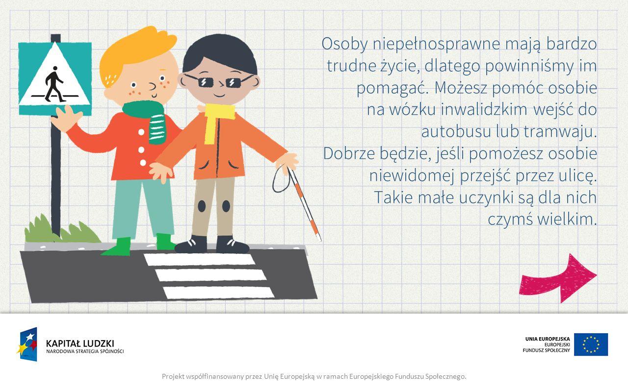 Osoby niepełnosprawne mają bardzo trudne życie, dlatego powinniśmy im pomagać.