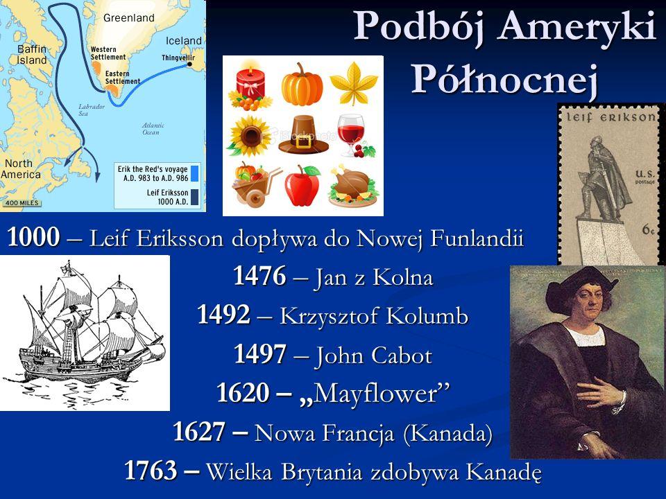 """Podbój Ameryki Północnej 1000 – Leif Eriksson dopływa do Nowej Funlandii 1476 – Jan z Kolna 1492 – Krzysztof Kolumb 1497 – John Cabot 1620 – """"Mayflower 1627 – Nowa Francja (Kanada) 1763 – Wielka Brytania zdobywa Kanadę"""
