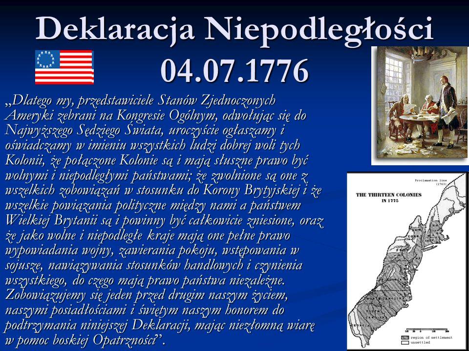 Wojna 1776-1783 Jerzy Waszyngton – głównodowodzący 1777 – Bitwa pod Saratogą (pierwsze ważne zwycięstwo) W następstwie Francja zawiera z powstańcami sojusz polityczno- wojskowy i wypowiada wojnę Wielkiej Brytanii (1778).