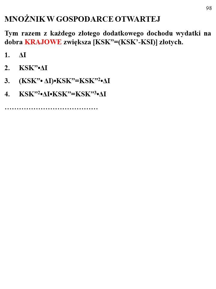 97 Podsumowanie: zagranica a równowaga w gospodarce, ilustracja graficzna AE PL Y AE PL ' ΔYbΔYb 0 AE PL X C+I+G 45° AE PL Y AE PL ' ΔYaΔYa 0 AE PL X C+I+G 45°