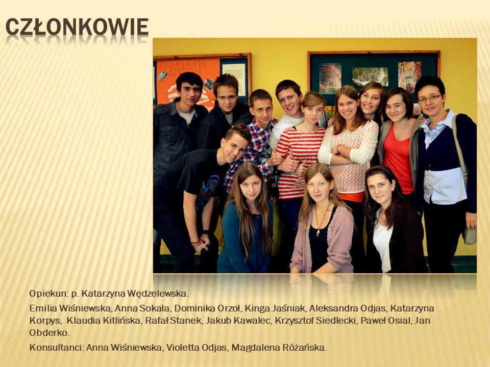 Opiekun: p. Katarzyna Wędzelewska. Emilia Wiśniewska, Anna Sokala, Dominika Orzoł, Kinga Jaśniak, Aleksandra Odjas, Katarzyna Korpys, Klaudia Kitlińsk