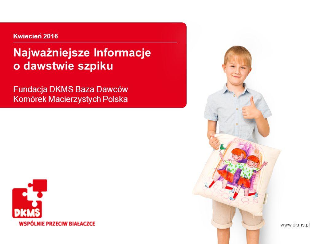 Fundacja DKMS Polska Fundacja DKMS Baza Dawców Komórek Macierzystych Polska została założona w 2008 roku i prowadzi działalność społecznie użyteczną w sferze zadań publicznych z zakresu ochrony zdrowia, na rzecz Pacjentów chorych na białaczkę i inne schorzenia kwalifikujące szpik kostny lub krwiotwórcze komórki macierzyste krwi obwodowej do przeszczepu.