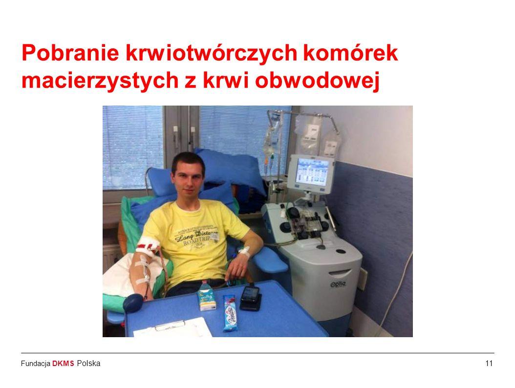 Fundacja DKMS Polska11 Pobranie krwiotwórczych komórek macierzystych z krwi obwodowej