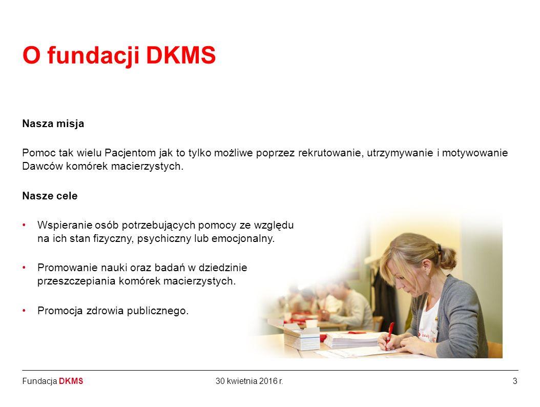 Fundacja DKMS Nasza misja Pomoc tak wielu Pacjentom jak to tylko możliwe poprzez rekrutowanie, utrzymywanie i motywowanie Dawców komórek macierzystych.