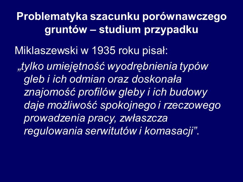 """Problematyka szacunku porównawczego gruntów – studium przypadku Miklaszewski w 1935 roku pisał: """"tylko umiejętność wyodrębnienia typów gleb i ich odmi"""