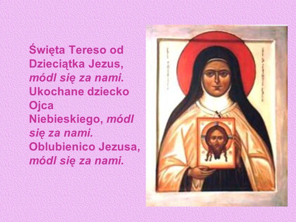 Święta Tereso od Dzieciątka Jezus, módl się za nami.