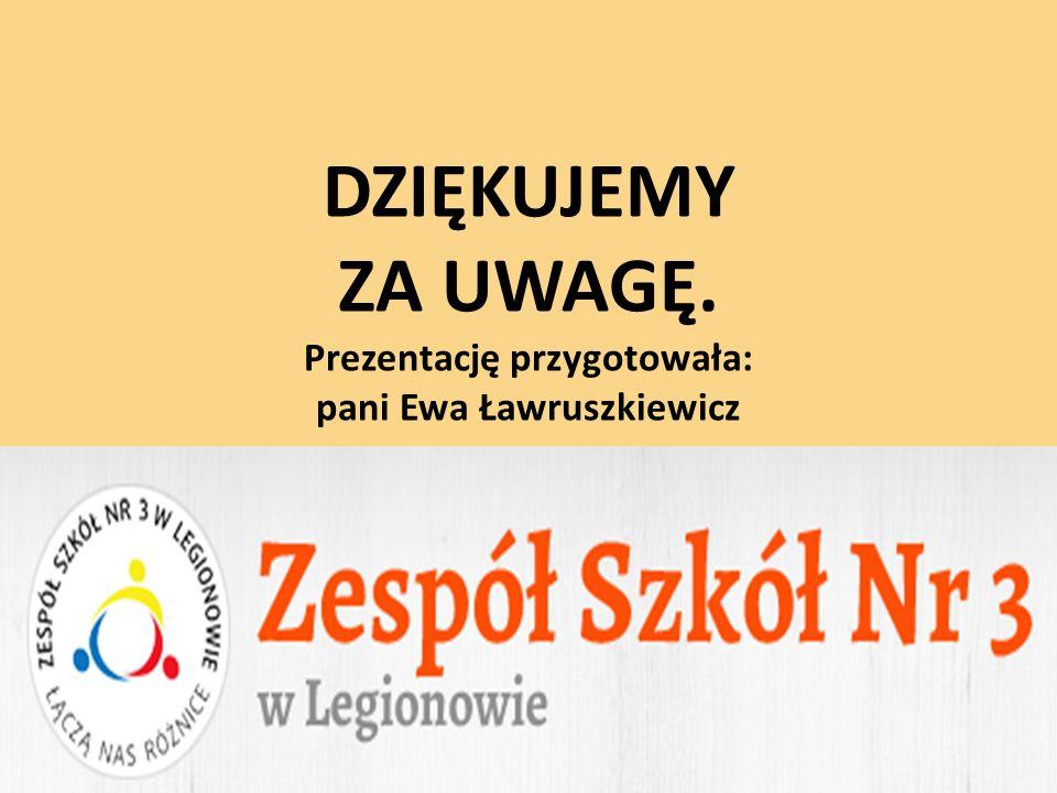 DZIĘKUJEMY ZA UWAGĘ. Prezentację przygotowała: pani Ewa Ławruszkiewicz
