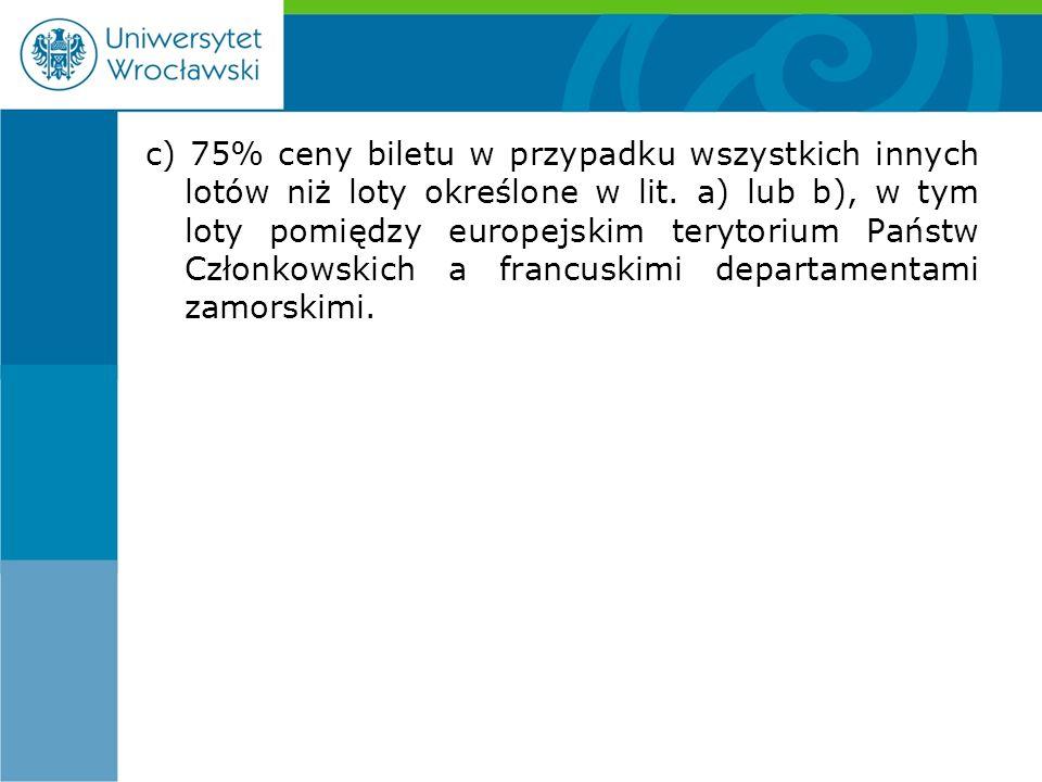 c) 75% ceny biletu w przypadku wszystkich innych lotów niż loty określone w lit.
