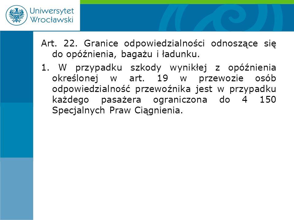 Art. 22. Granice odpowiedzialności odnoszące się do opóźnienia, bagażu i ładunku.