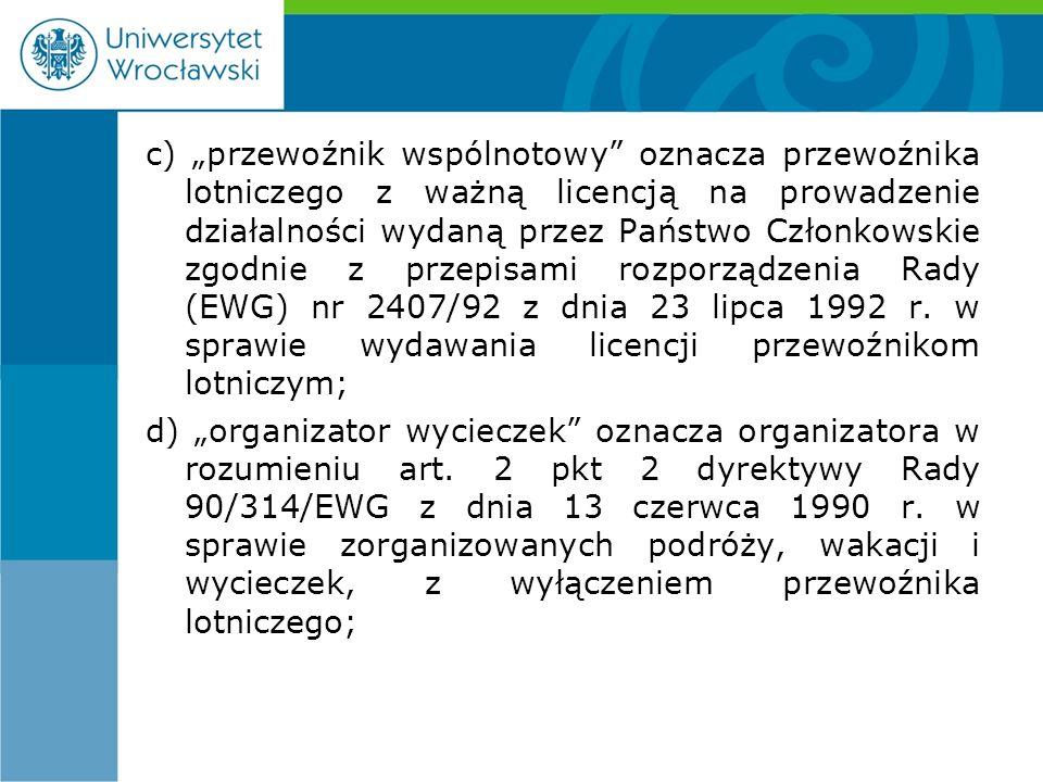 """c) """"przewoźnik wspólnotowy oznacza przewoźnika lotniczego z ważną licencją na prowadzenie działalności wydaną przez Państwo Członkowskie zgodnie z przepisami rozporządzenia Rady (EWG) nr 2407/92 z dnia 23 lipca 1992 r."""