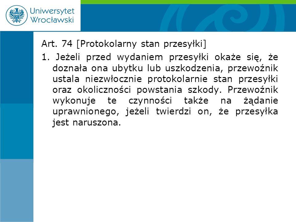 Art. 74 [Protokolarny stan przesyłki] 1.