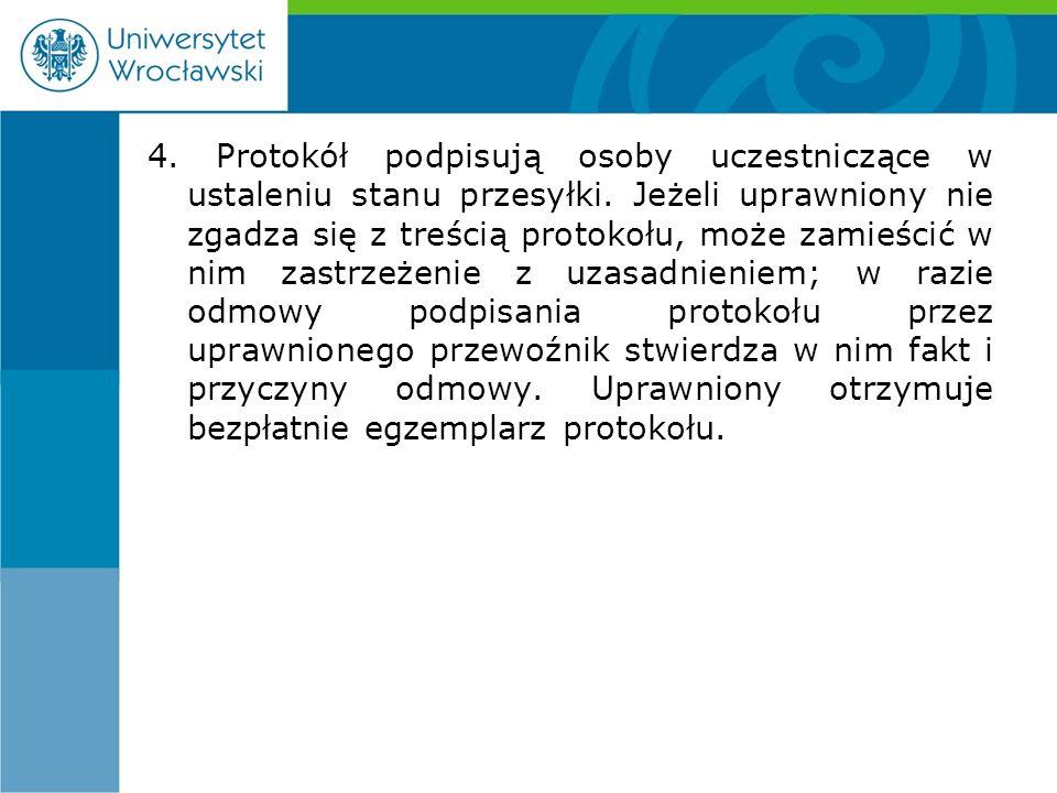 4. Protokół podpisują osoby uczestniczące w ustaleniu stanu przesyłki.
