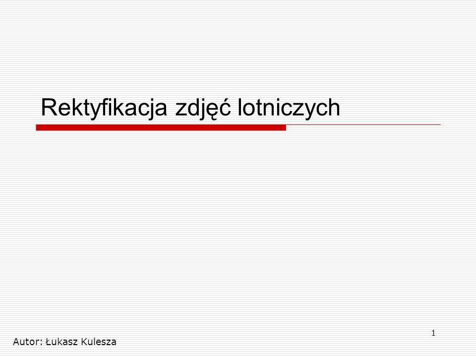 1 Rektyfikacja zdjęć lotniczych Autor: Łukasz Kulesza