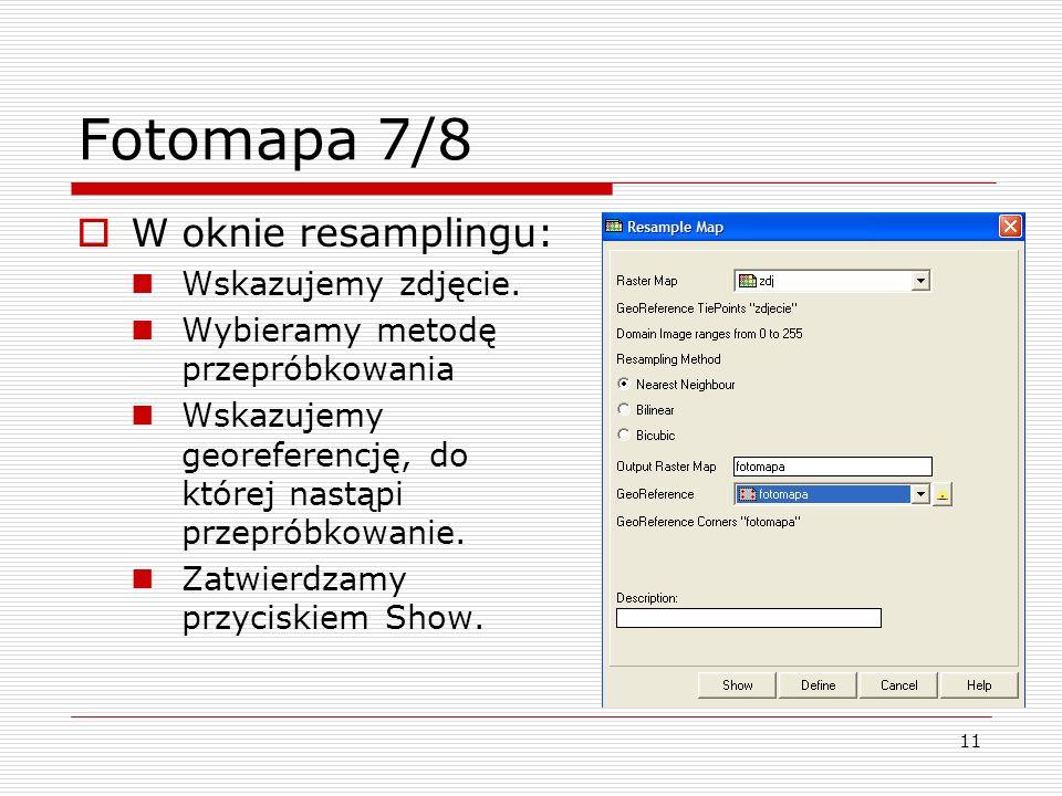 11 Fotomapa 7/8  W oknie resamplingu: Wskazujemy zdjęcie. Wybieramy metodę przepróbkowania Wskazujemy georeferencję, do której nastąpi przepróbkowani