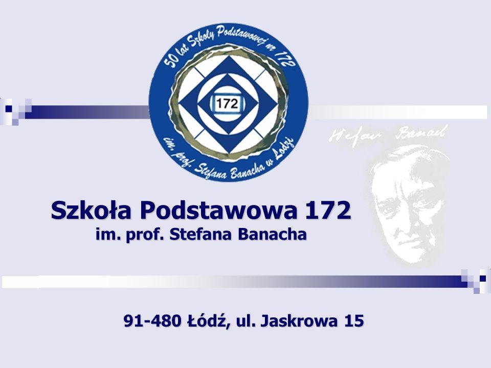 Szkoła Podstawowa 172 im. prof. Stefana Banacha 91-480 Łódź, ul. Jaskrowa 15
