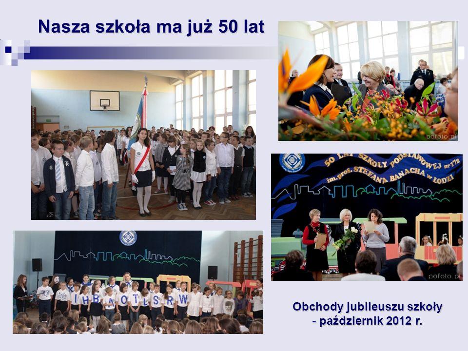 Nasza szkoła ma już 50 lat Obchody jubileuszu szkoły - październik 2012 r.