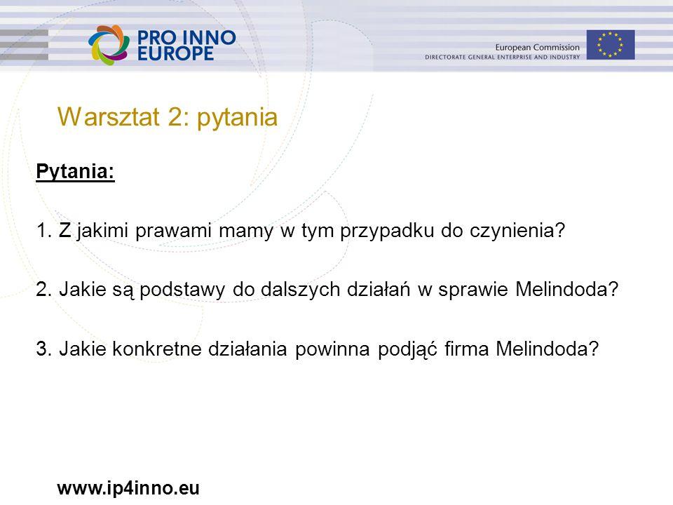 www.ip4inno.eu Pytania: 1. Z jakimi prawami mamy w tym przypadku do czynienia? 2. Jakie są podstawy do dalszych działań w sprawie Melindoda? 3. Jakie