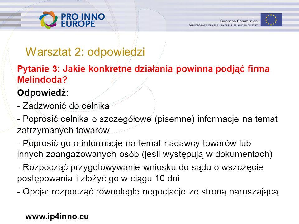 www.ip4inno.eu Pytanie 3: Jakie konkretne działania powinna podjąć firma Melindoda? Odpowiedź: - Zadzwonić do celnika - Poprosić celnika o szczegółowe