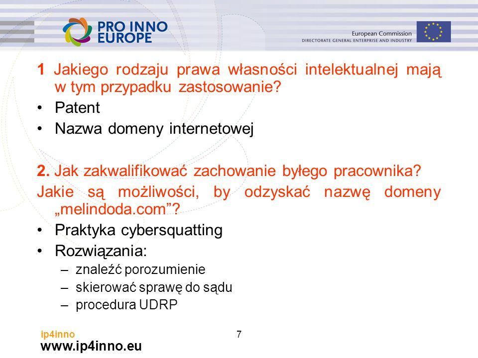 www.ip4inno.eu ip4inno7 1 Jakiego rodzaju prawa własności intelektualnej mają w tym przypadku zastosowanie? Patent Nazwa domeny internetowej 2. Jak za