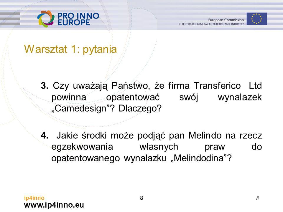"""www.ip4inno.eu ip4inno8 3. Czy uważają Państwo, że firma Transferico Ltd powinna opatentować swój wynalazek """"Camedesign""""? Dlaczego? 4. Jakie środki mo"""