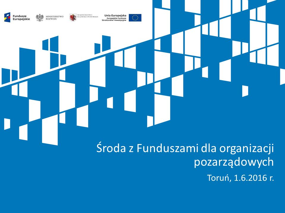Środa z Funduszami dla organizacji pozarządowych Toruń, 1.6.2016 r.