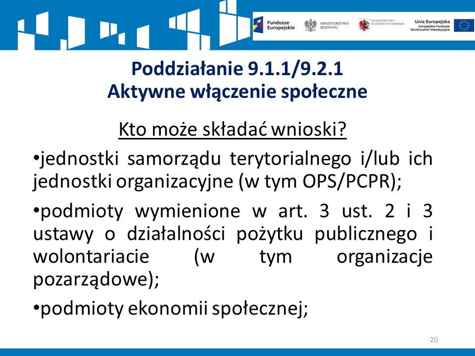 Poddziałanie 9.1.1/9.2.1 Aktywne włączenie społeczne Kto może składać wnioski.