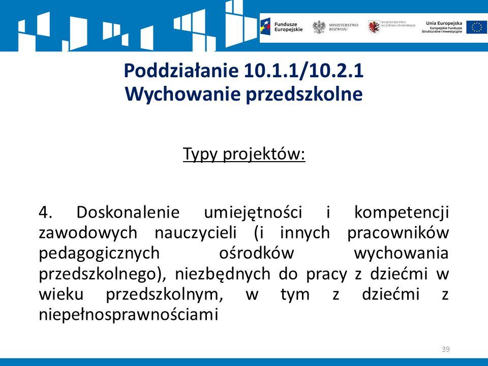 Poddziałanie 10.1.1/10.2.1 Wychowanie przedszkolne Typy projektów: 4.