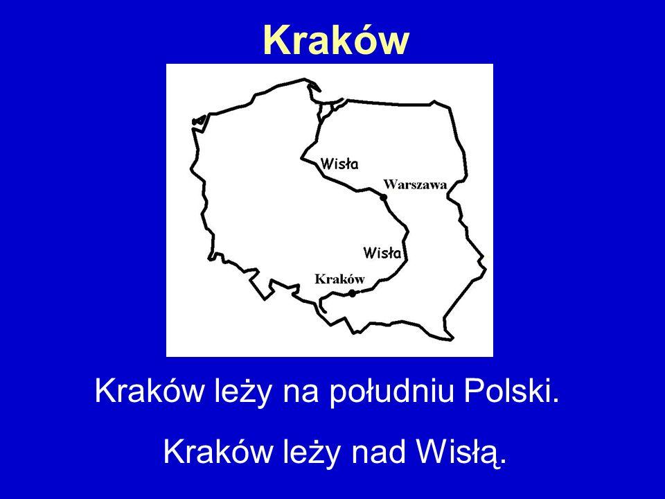 Kraków Kraków leży na południu Polski. Kraków leży nad Wisłą.