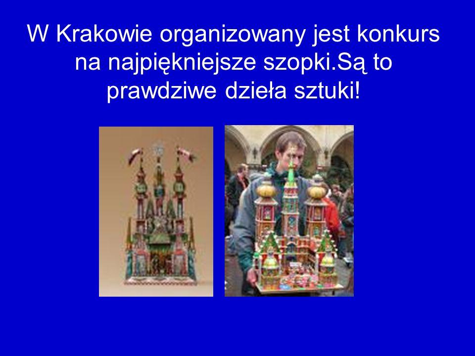 W Krakowie organizowany jest konkurs na najpiękniejsze szopki.Są to prawdziwe dzieła sztuki!