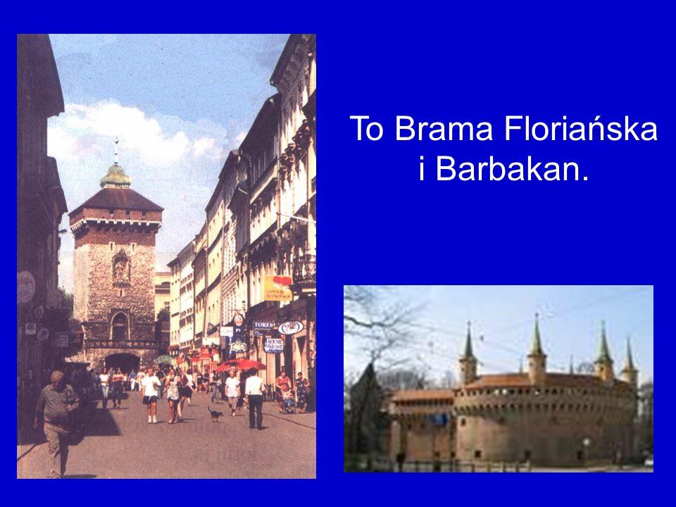 To Brama Floriańska i Barbakan.