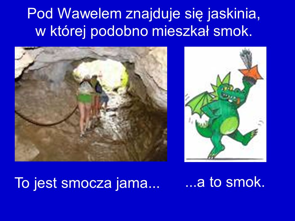 Pod Wawelem znajduje się jaskinia, w której podobno mieszkał smok.